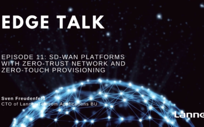 Episode 11: SD-WAN Platforms with Zero-Trust Network and Zero-Touch Provisioning