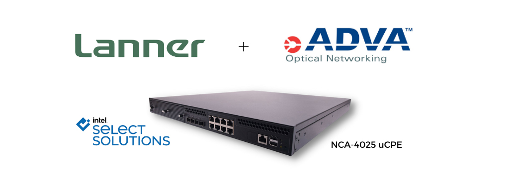 ADVA and Lanner deliver turnkey offering for Intel Select Solutions for uCPE